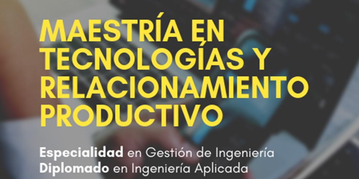 Maestría en Tecnologías y Relacionamiento Productivo