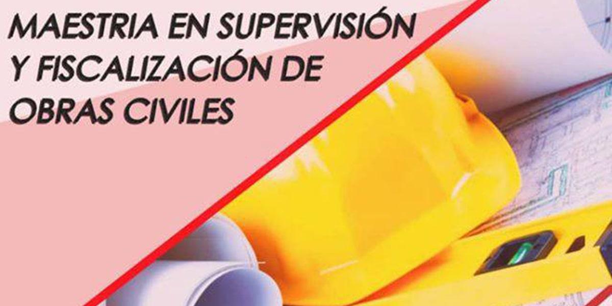 Maestría en Supervisión y Fiscalización de Obras Civiles